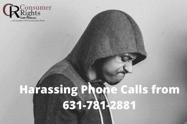 Harassing Phone Calls from 631-781-2881