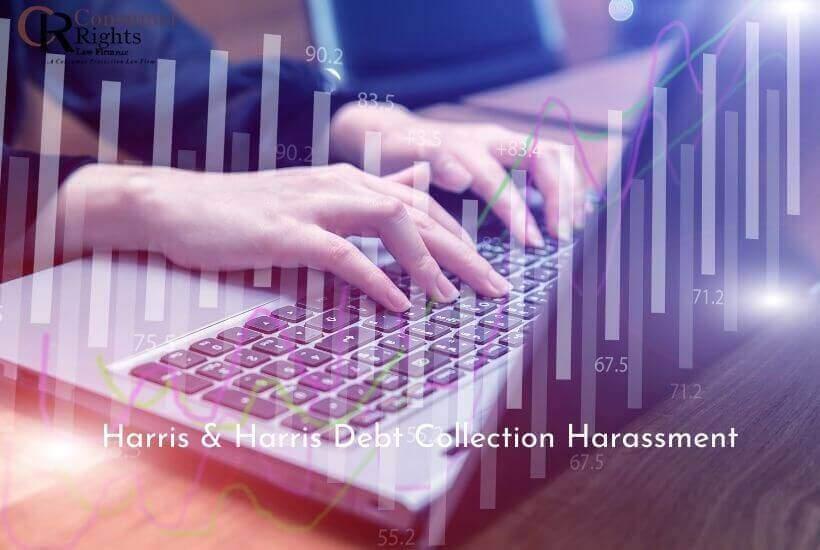 Harris & Harris Debt Collection Harassment